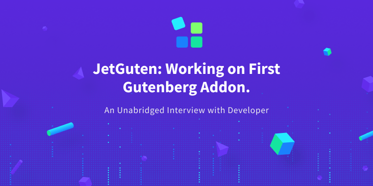 JetGuten: Developing the First Plugin for Gutenberg.  An Unabridged Interview with Developer