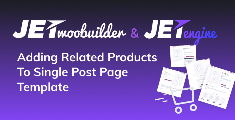 JetEngine. Adding Related Products to Single Post Page Templates