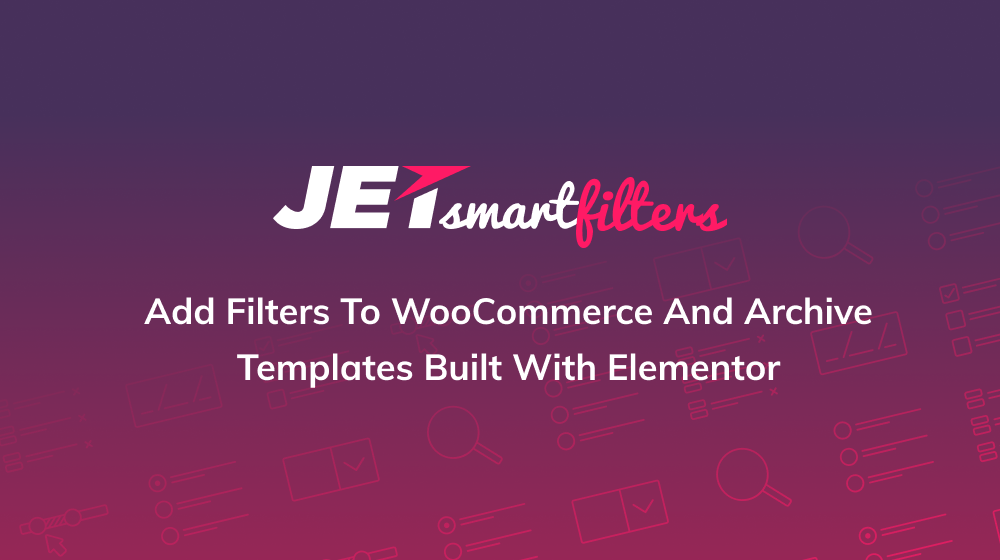 JetSmartFilters. An Easy Way to Add Filters to WooCommerce and Archive Templates Built with Elementor