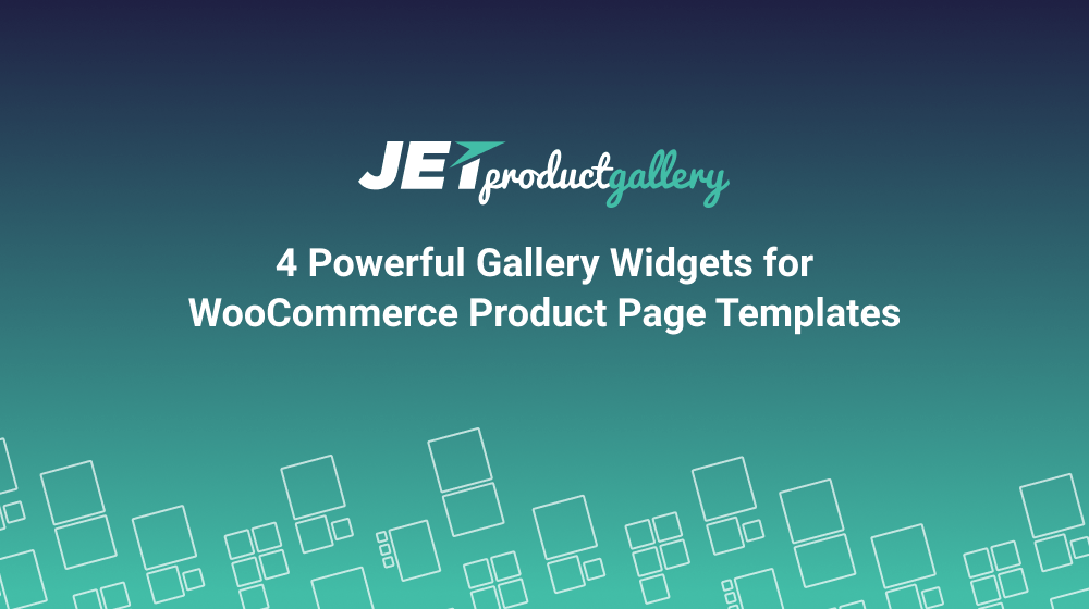 Meet JetProductGallery with 4 Powerful Gallery Widgets for WooCommerce Product Page Templates