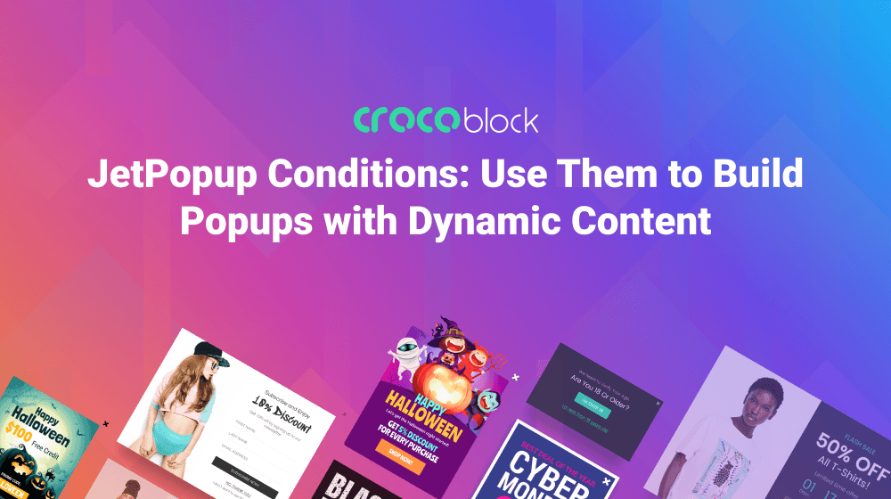 Your Sales are In Your Hands with JetPopup Conditions: Use Them to Build Popups with Dynamic Content