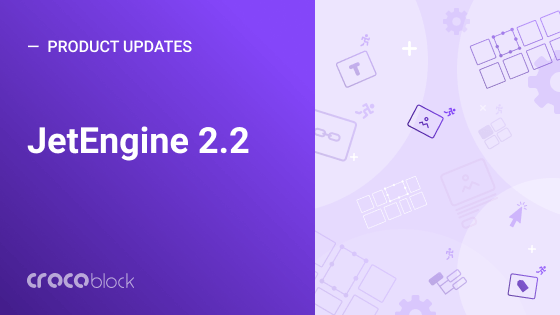 JetEngine 2.2. Long-sought updates are ready