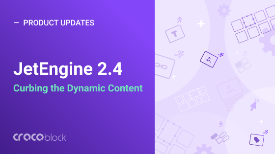 JetEngine 2.4: Curbing the Dynamic Content